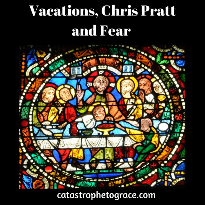 Vacations, Chris Pratt and Fear